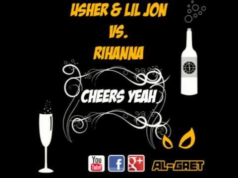 Usher & Lil Jon vs Rihanna - Cheers yeah (Al-Gaet Remix)