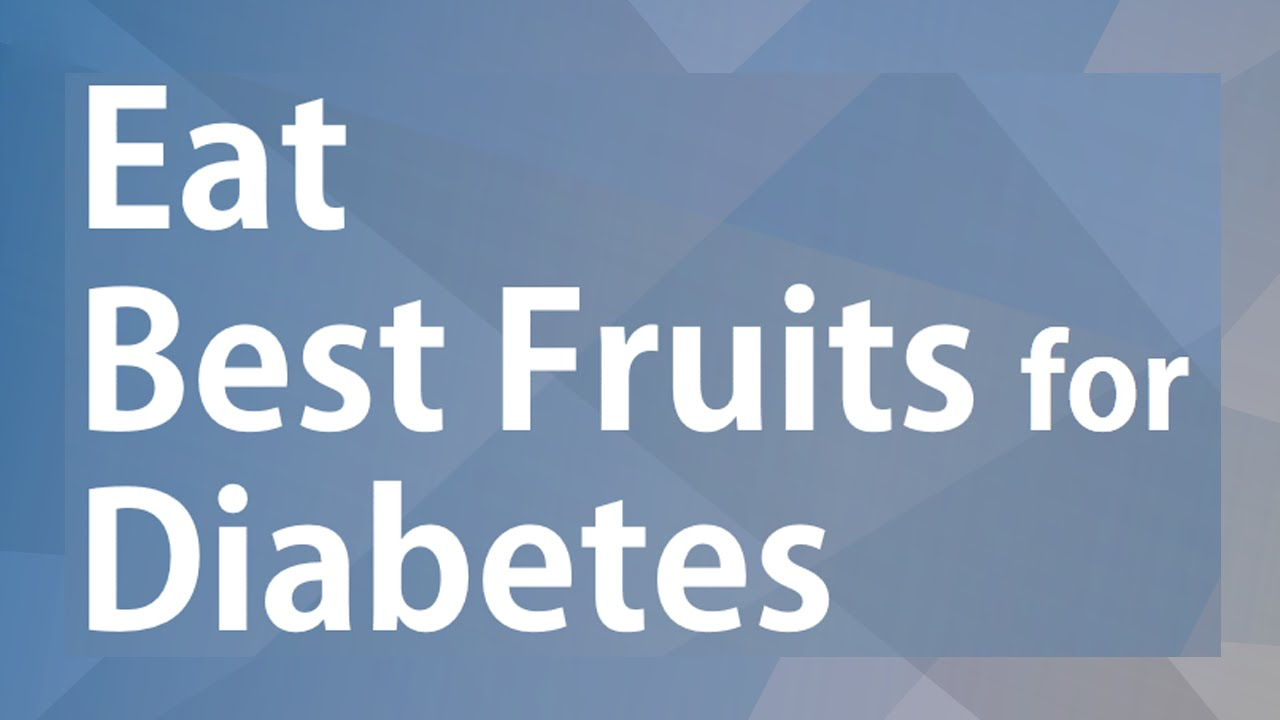 For good health what to eat - Eat Best Fruits For Diabetes Good Food Good Health Benefits Of Wellness
