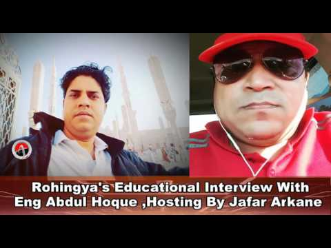 Rohingya's Educational Interview With Eng Abdul Hoque ,Hosting By Jafar Arkane