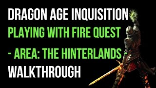 Dragon Age Inquisition Walkthrough Playing With Fire Quest (The Hinterlands) Gameplay Let