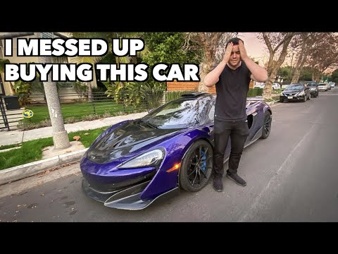 I MESSED UP BUYING THE MCLAREN 600LT!