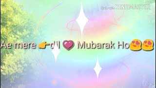 Ae mere dil Mubarak Ho heart touching whatsapp status video 😍 💟