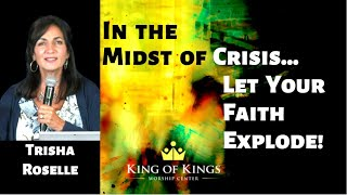 Trisha Roselle: In the Midst of Crisis, Let Your Faith Explode!