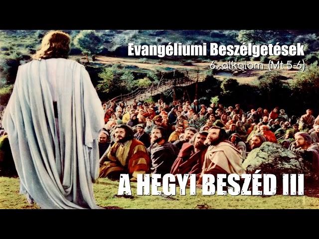 6. A hegyi beszéd - 3. rész (Máté evangéliuma 5. fejezet)