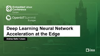 Deep Learning Neural Network Acceleration at the Edge - Andrea Gallo, Linaro