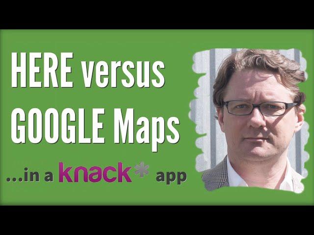 HERE versus Goole Maps In a Knack App
