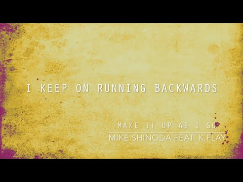 Make It Up As I Go (Lyric Video) - Mike Shinoda Feat. K.Flay