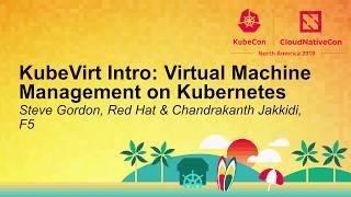 kubeVirt Intro: Virtual Machine Management on Kubernetes - Steve Gordon & Chandrakanth Jakkidi