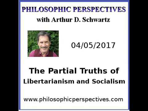 The Partial Truths of Libertarianism and Socialism 04/05/2017