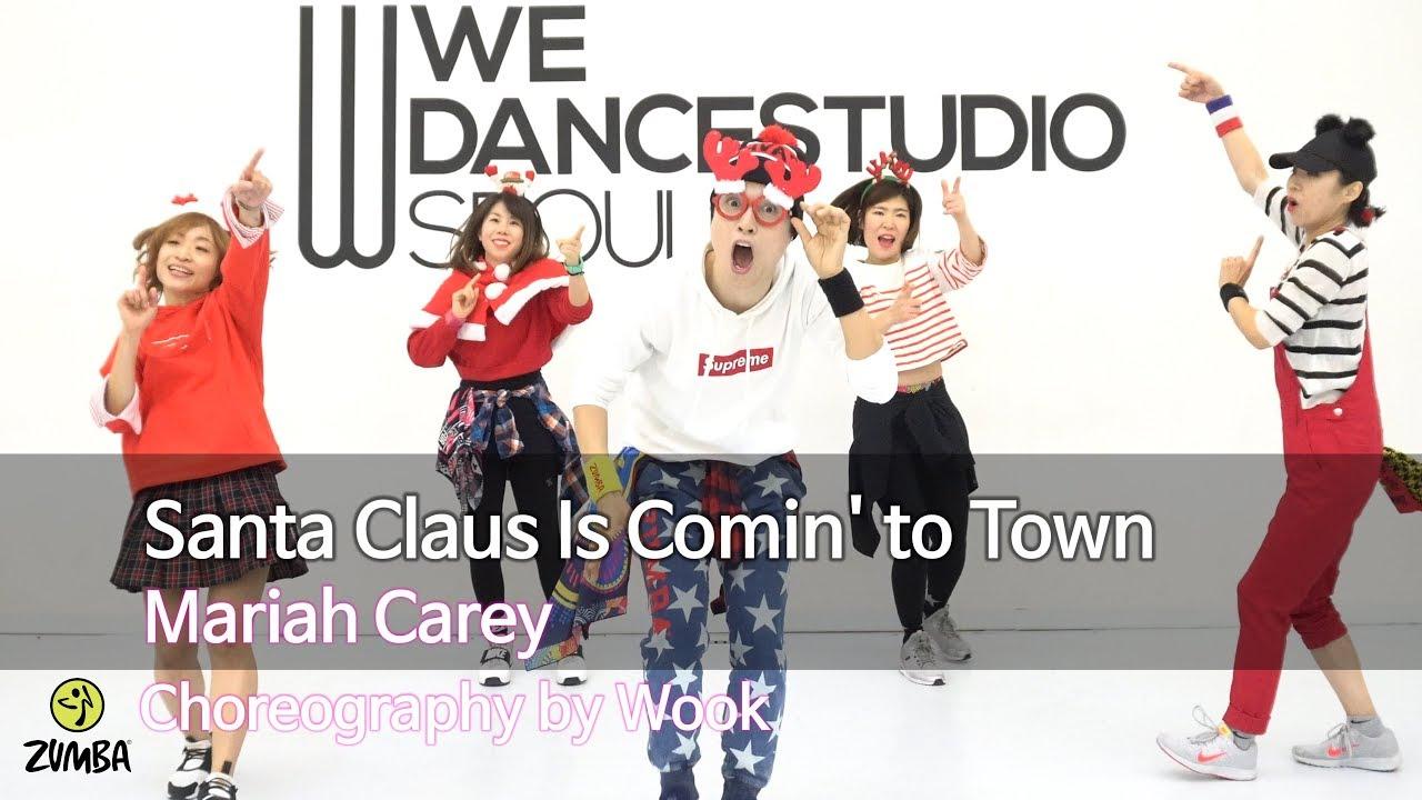 Santa Claus Is Comin' to Town - Mariah Carey / Christmas / Choreography / ZIN / Wook's Zumba ...