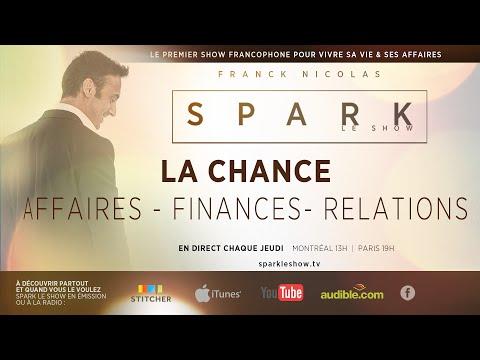 Comment créer sa chance pour réussir - SPARK LE SHOW  par Franck NICOLAS
