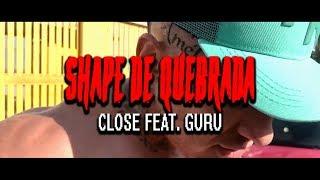 CLOSE feat. GURU - SHAPE DE QUEBRADA
