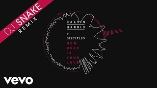 Calvin Harris Disciples How Deep Is Your Love DJ Snake Remix Audio