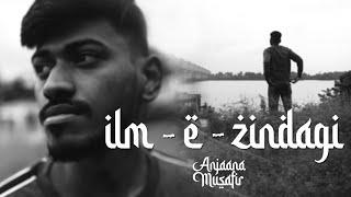 Ilm-e-Zindagi    Anjaana Musafir    Prod.by Kora Beats