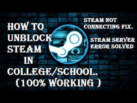 HOW TO UNBLOCK STEAM IN UNIVERSITY/COLLEGE (100%WORKING)
