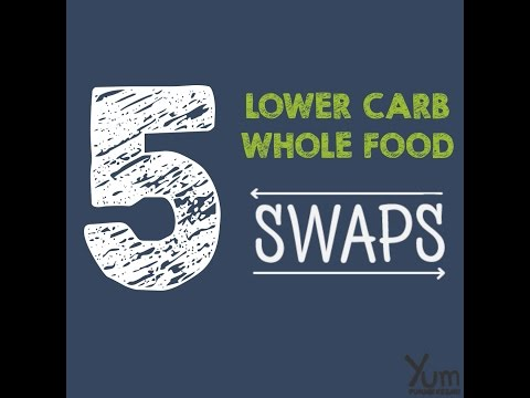 5 Lower Carb Whole Food Swaps