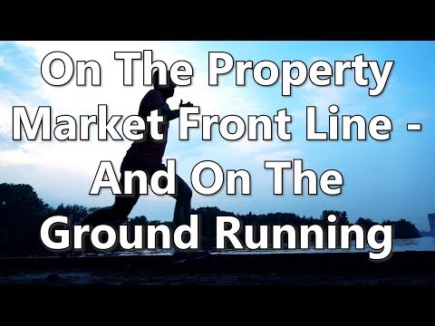 On The Property Market Front Line - And On The Ground Running
