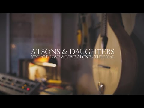You Are Love & Love Alone (Tutorial Video) - All Sons & Daughters