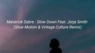 Maverick Sabre - Slow Down Feat. Jorja Smith (Slow Motion & Vintage Culture Remix) (Tradução)