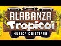 Download MUSICA CRISTIANA TROPICAL ALEGRE [ ALABANZA ] MP3 song and Music Video