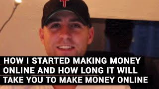 How I Started Making Money Online And How Long It Will Take You To Make Money Online