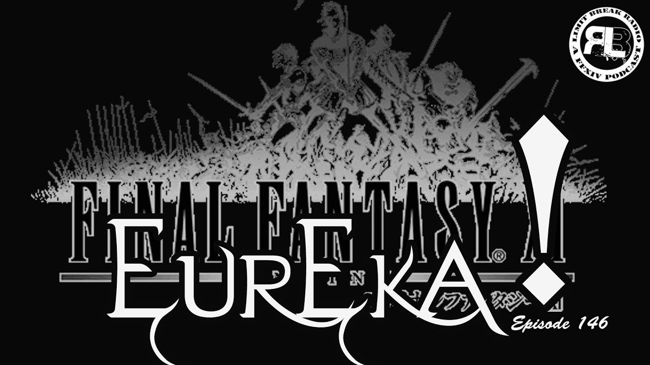 (FFXIV PODCAST) Limit Break Radio: A Radio Returns - Episode 146 - EUREKA!