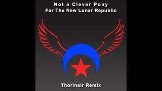 Not A Clever Pony For The New Lunar Republic Thorinair Remix