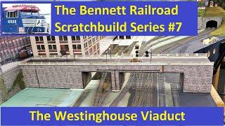 Scratch Build #7: Westinghouse Viaduct