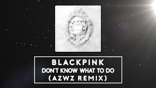 Blackpink Don 39 t Know What To Do AZWZ REMIX.mp3