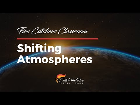 2018-05-12, Fire Catchers Classroom - Shifting Atmospheres