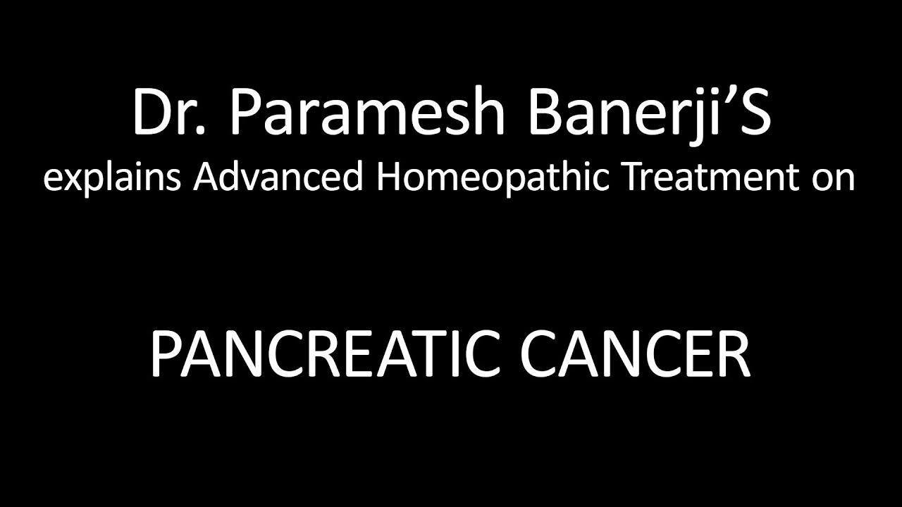 Pancreatic Cancer Treatment using Advanced Homeopathy: Dr  Paramesh Banerji  explains directly