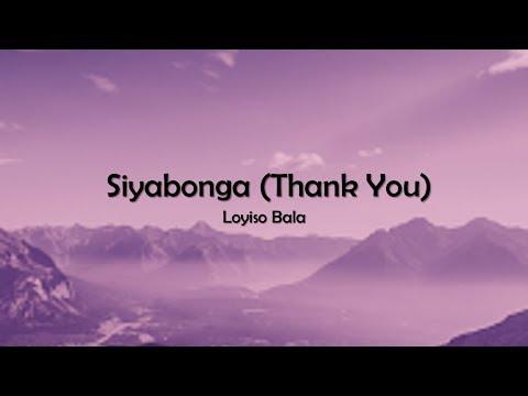 Siyabonga (Thank You)(Lyrics) - Loyiso Bala