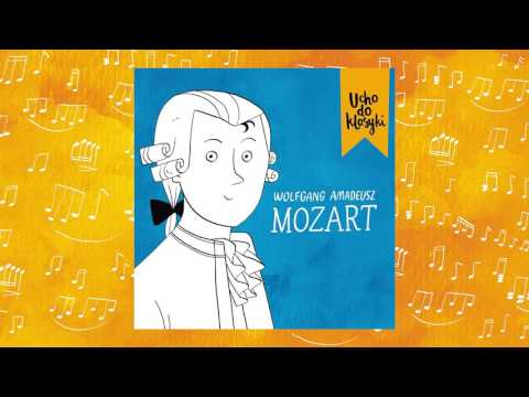 Ucho Do Klasyki! Wolfgang Amadeusz Mozart