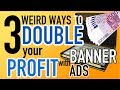 3 Weird Ways To Double Your Profit With Banner Ads in Less Than 2 Minutes