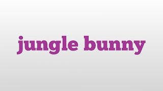 jungle bunny meaning and pronunciation
