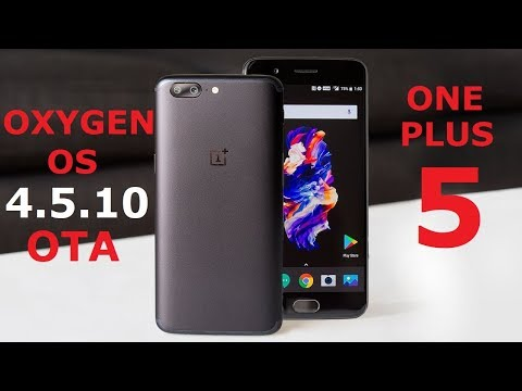 |ONEPLUS 5 ] OXYGEN OS 4.5.10  New Feature / BUG Fixes / Improvements / Benchmarks Test