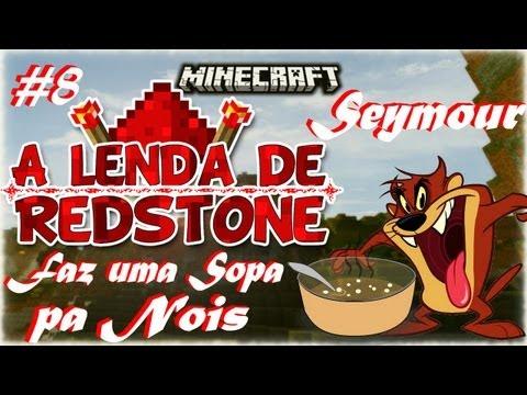 Seymour faz uma sopa pa nois - A lenda de Redstone #8
