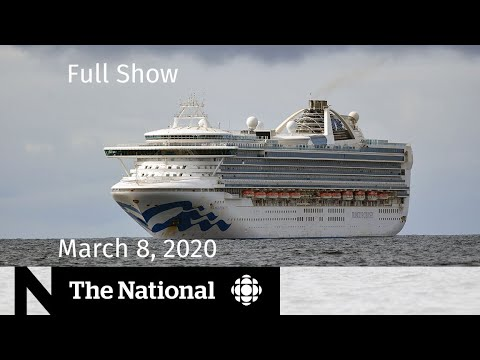 The National for Sunday, March 8 — Repatriating Canadians on Grand Princess cruise ship