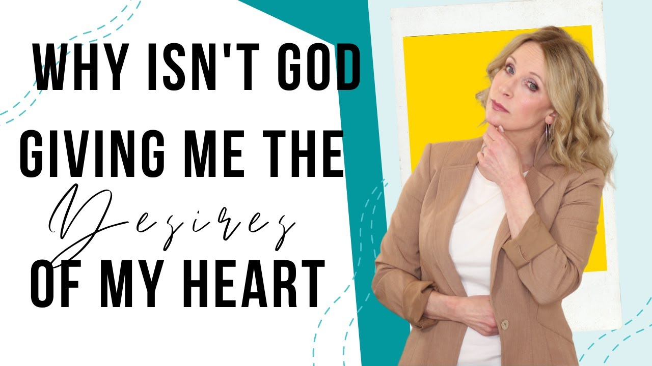 Why Isn't God Giving Me the Desires of My Heart