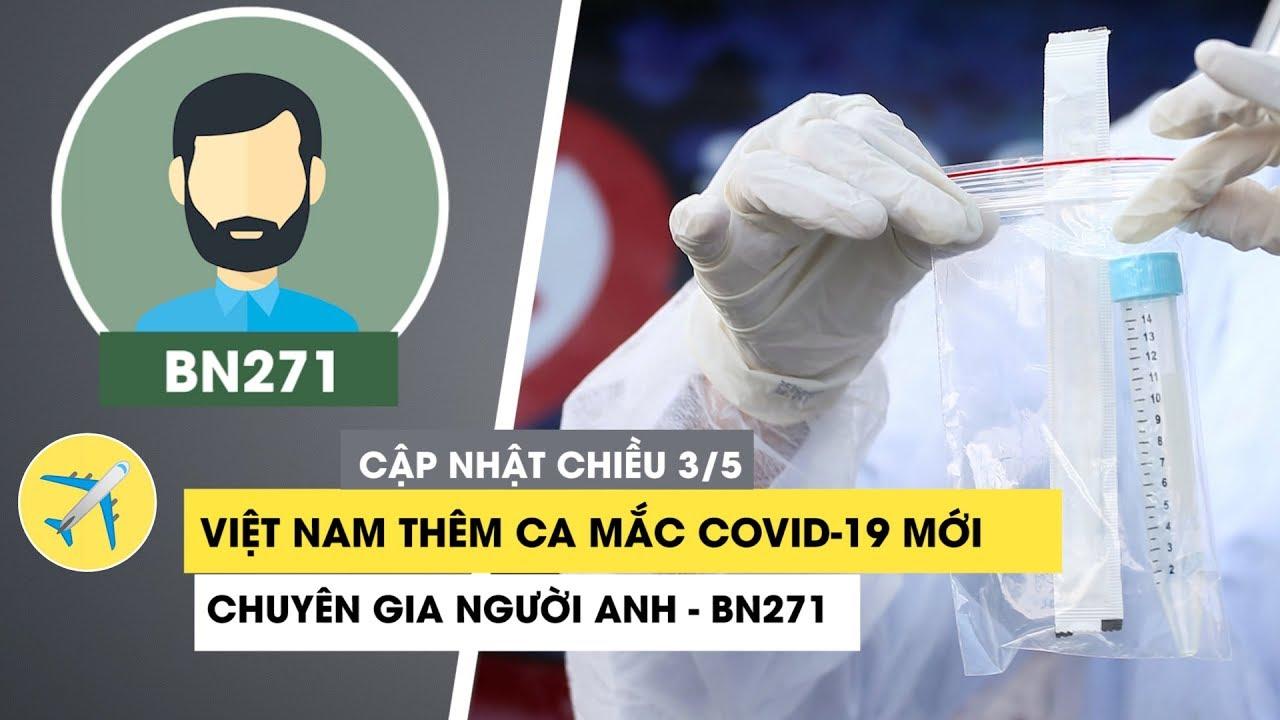 Chiều 3/5: Việt Nam có bệnh nhân 271 nhiễm virus corona, là chuyên gia dầu khí Anh mắc Covid-19