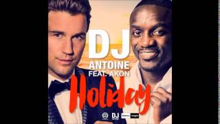 Dj ANTOINE (feat AKON) - Holiday (NEW 2015)