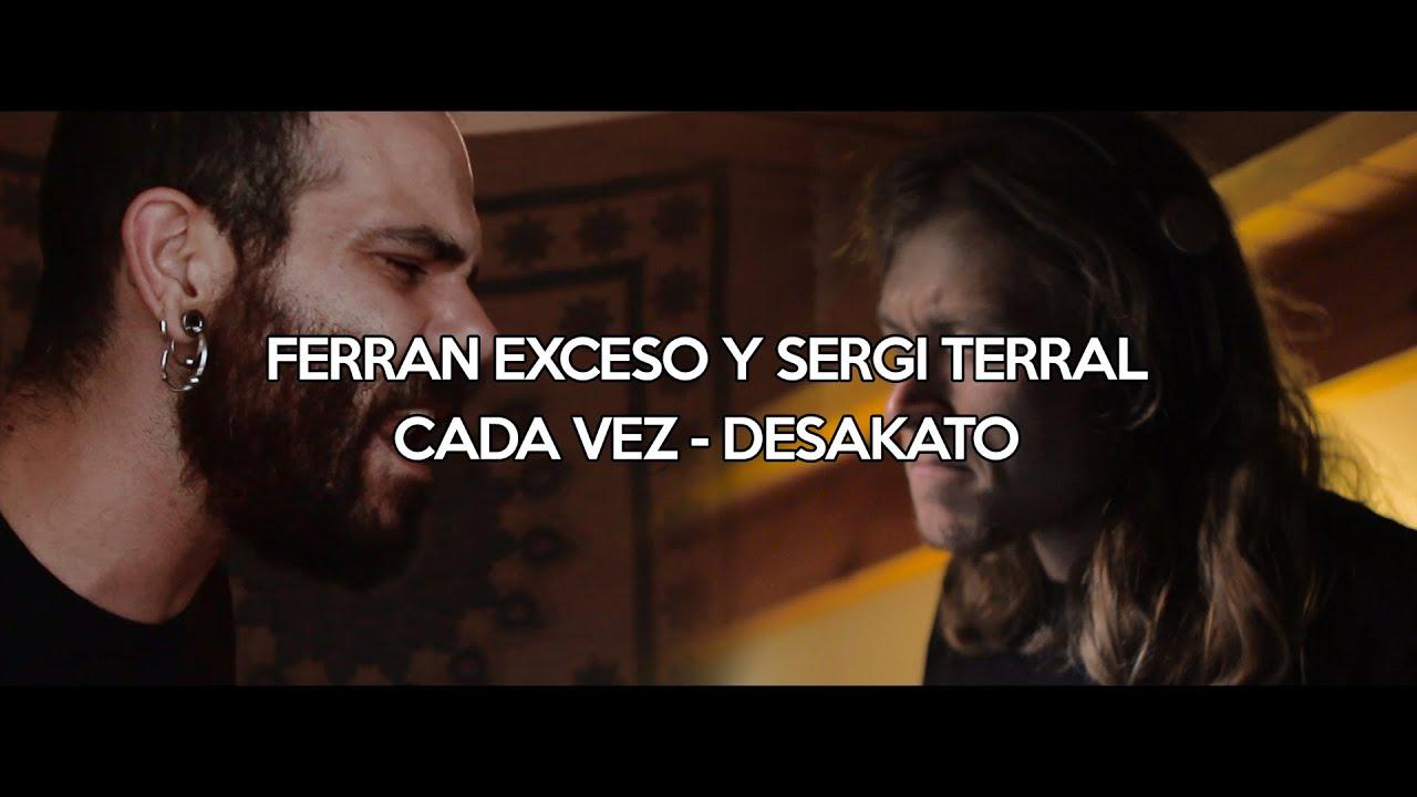 Ferran Exceso y Sergi Terral - Cada Vez (Desakato)  #TOCATEALGOFERRAN3
