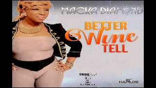 Macka Diamond - Better Wine Tell -True Loyal Records - July 2013
