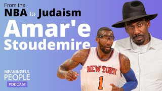 From the NBA to Judaism: The Story of Amar'e Stoudemire | Meaningful People #39