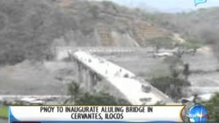 NewsLife: President Aquino to inaugurate Aluling Bridge in Cervantes, Ilocos Sur || August 14, 2013