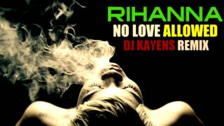 RIHANNA - NO LOVE ALLOWED - DJ KAYENS dancehall RMX