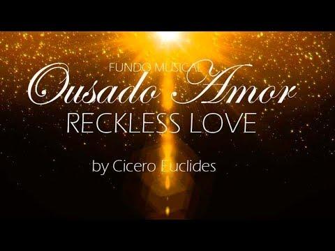 Fundo Musical Ousado Amor (RECKLESS LOVE) para Pregação e Oração Forte - by Cicero Euclides