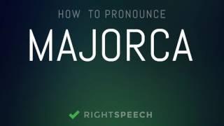 Majorca - How to pronounce Majorca