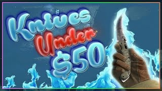 CSGO KNIVES: TOP 5 KNIVES UNDER $50 [Best Knives in CSGO]