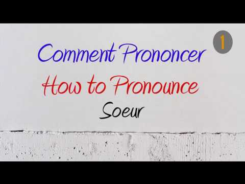 How To Pronounce – Comment Prononcer : Soeur (sister)